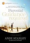 Parental Guidance Required Study Guide: How to Enhance, Advance, and Influence Your Children's Relationships - Reggie Joiner, Andy Stanley