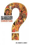 Is Eastern Orthodoxy Christian? - Robert A. Morey