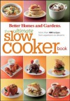 Better Homes and Gardens the Ultimate Slow Cooker Book: More Than 400 Recipes from Appetizers to Desserts - Better Homes and Gardens