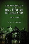 Technology and the Big House in Ireland, C. 1800-C.1930 - Charles Carson