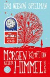 Morgen kommt ein neuer Himmel: Roman - Lori Nelson Spielman, Andrea Fischer