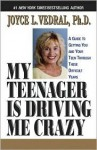 My Teenager Is Driving Me Crazy - Joyce L. Vedral