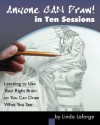 Anyone Can Draw in Ten Sessions - Linda Laforge