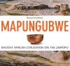 Mapungubwe: Ancient African Civilisation on the Limpopo - Thomas N. Huffman