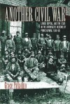 Another Civil War: Labor, Capital, and the State in the Anthracite Regions of Pennsylvania, 1840-1868 - Grace Palladino
