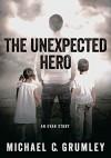 The Unexpected Hero - Michael C. Grumley