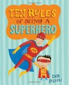 Ten Rules of Being a Superhero (Christy Ottaviano Books) by Pilutti, Deb (2014) Hardcover - Deb Pilutti