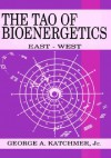The Tao of Bioenergetics: East and West - George A. Katchmer Jr., James O'Leary, Thomas G. Gutheil