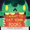I Want to Eat Your Books - Karin Lefranc, Parker Tyler