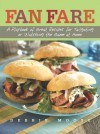 Fan Fare: A Playbook of Great Recipes for Tailgating or Watching the Game at Home - Debbie Moose