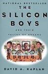 The Silicon Boys: And Their Valley of Dreams - David A. Kaplan