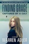 Finding Grace: Captured by a Cult - Warren Adler