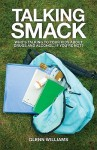 Talking Smack: Who's Speaking to Your Kids about Drugs and Alcohol, If You're Not? - Glenn Williams, Jim Daly