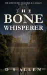 The Bone Whisperer (The Adventures of George and Flanagan Book 2) - D S Allen, KitFoster Designs, Dominion Editorial