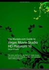 The Muvipix.com Guide to Vegas Movie Studio HD Platinum 10 - Steve Grisetti