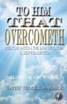 To Him That Overcometh: Reincarnation, the Law of Karma & Self-Realization - William W. Atkinson, Lateef Terrell Warnick