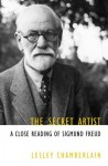 The Secret Artist: A Close Reading of Sigmund Freud - Lesley Chamberlain