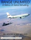 Range Unlimited: A History of Aerial Refueling - William G. Holder, Bill Holder