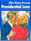 Killer History Presents: Presidential Love - Marek McKenna