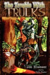 The Trouble with Trulks - Jon Klement