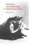 Women, Modernism, and Performance - Penny Farfan