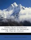 Opera Quae Supersunt Omnia: Oratio in Vatinium: Or. Pro M. Coelio ... (Latin Edition) - Marcus Tullius Cicero, Aegid Verhelst