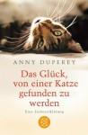 Das Glück, von einer Katze gefunden zu werden. Eine Liebeserklärung. - Anny Duperey