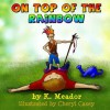 On Top of the Rainbow - K Meador, Cheryl Casey