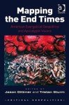 Mapping the End Times: American Evangelical Geopolitics and Apocalyptic Visions - Jason Dittmer, Tristan Sturm