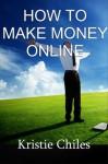 How To Make Money Online - Kristie Chiles