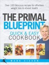 The Primal Blueprint Quick and Easy Cookbook: Over 100 delicious recipes for effortless weight loss and vibrant health - Mark Sisson