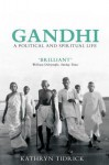 Gandhi: A Political and Spiritual Life - Kathryn Tidrick