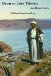 Dawn on Lake Tiberias and Other Stories. - William Dean Hamilton