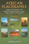 African Placenames: Origins and Meanings of the Names for Natural Features, Towns, Cities, Provinces and Counties - Adrian Room