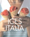 Ices Italia: Meltingly Delicious Recipes for Voluptuous Gelati, Sorbette, and Iced Desserts from Artisan Gelaterias of Italy - Linda Tubby, Jean Cazals