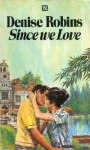 Since We Love - Denise Robins