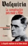 Valquiria: La conspiración para matar a Hitler (La biografía trepidante de un héroe alemán) - Peter Steinbach