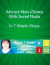 Attract More Clients With Social Media: in 7 Simple Steps - Karen James