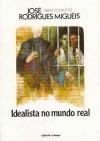 Idealista no mundo real - José Rodrigues Miguéis