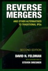 Reverse Mergers: And Other Alternatives to Traditional IPOs - David N. Feldman, Steven Dresner