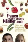 Frauen essen anders, Männer auch - Jörg Zittlau