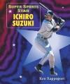 Super Sports Star Ichiro Suzuki - Ken Rappoport