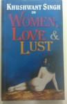 Khushwant Singh On Women, Love & Lust - Khushwant Singh