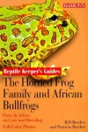 Horned Frog Family and the African Bullfrogs, The (Reptile Keeper's Guides) - Richard Bartlett, Patricia P. Bartlett