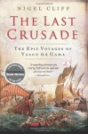 The Last Crusade: The Epic Voyages of Vasco da Gama - Nigel Cliff