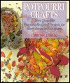 Potpourri Crafts: More Than 100 Fragrant Recipes & Projects For Every Room In Your Home - Dawn Cusick