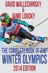 The Complete Book of the Winter Olympics - David Wallechinsky, Jaime Loucky
