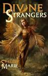 Divine Strangers - Shelley Marie, Carolyn Taylor, Julie Bell
