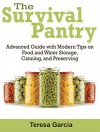 Survival Pantry: Advanced Guide with Modern Tips on Food and Water Storage, Canning, and Preserving (Survival Pantry, survival pantry ultimate guide, survival pantry the prepper's guide) - Teresa Garcia