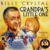 Grandpa's Little One [With Billy Crystal Reads Grandpa's Little One] - Billy Crystal, Guy Porfirio